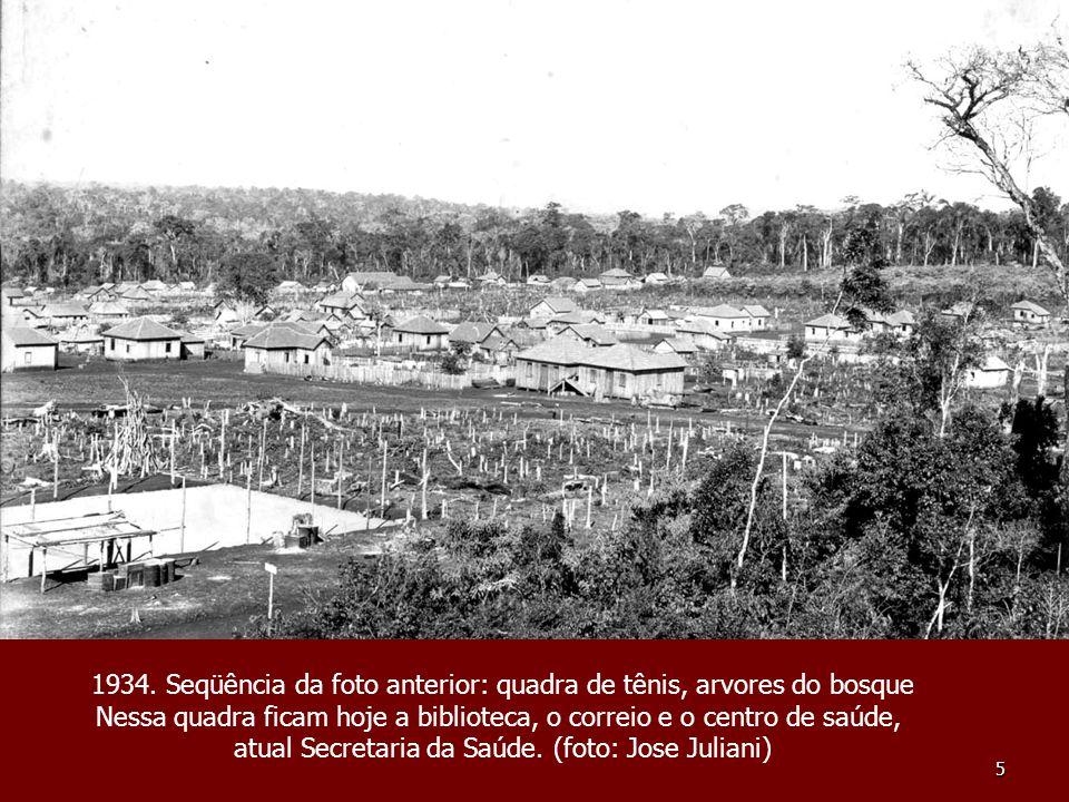 5 1934. Seqüência da foto anterior: quadra de tênis, arvores do bosque Nessa quadra ficam hoje a biblioteca, o correio e o centro de saúde, atual Secr