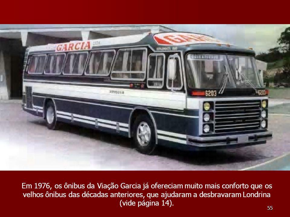 55 Em 1976, os ônibus da Viação Garcia já ofereciam muito mais conforto que os velhos ônibus das décadas anteriores, que ajudaram a desbravaram Londri