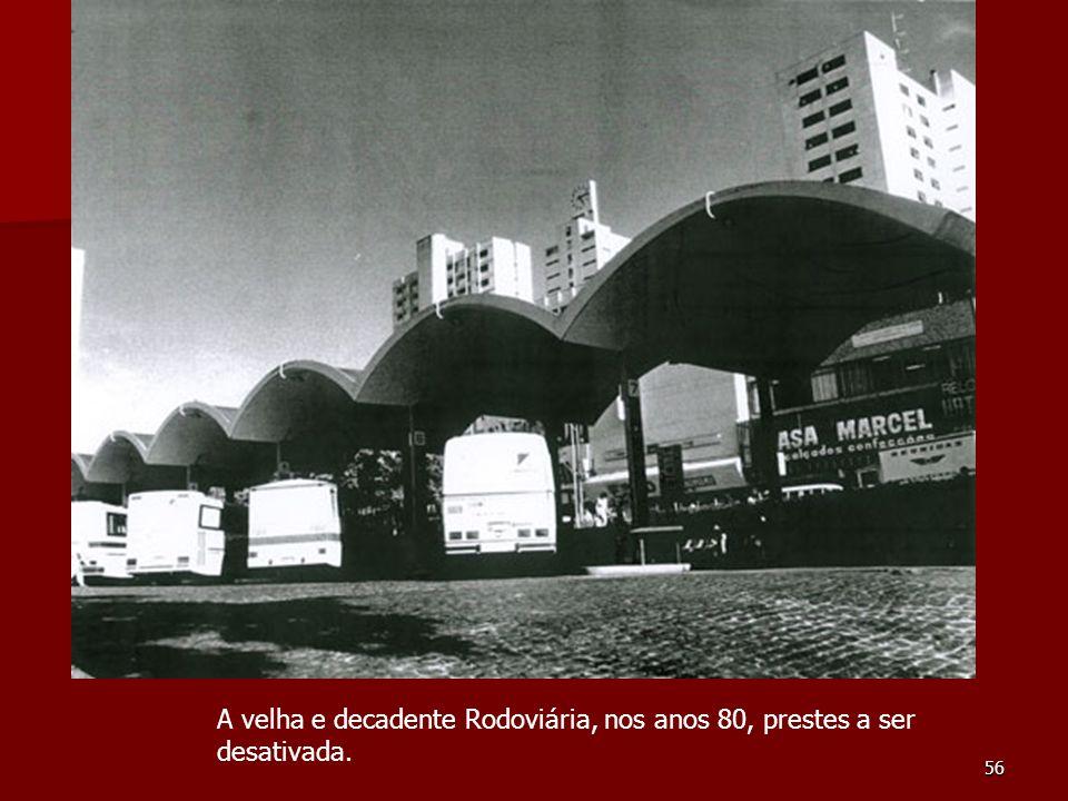 56 A velha e decadente Rodoviária, nos anos 80, prestes a ser desativada.