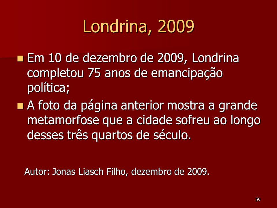 59 Londrina, 2009  Em 10 de dezembro de 2009, Londrina completou 75 anos de emancipação política;  A foto da página anterior mostra a grande metamor