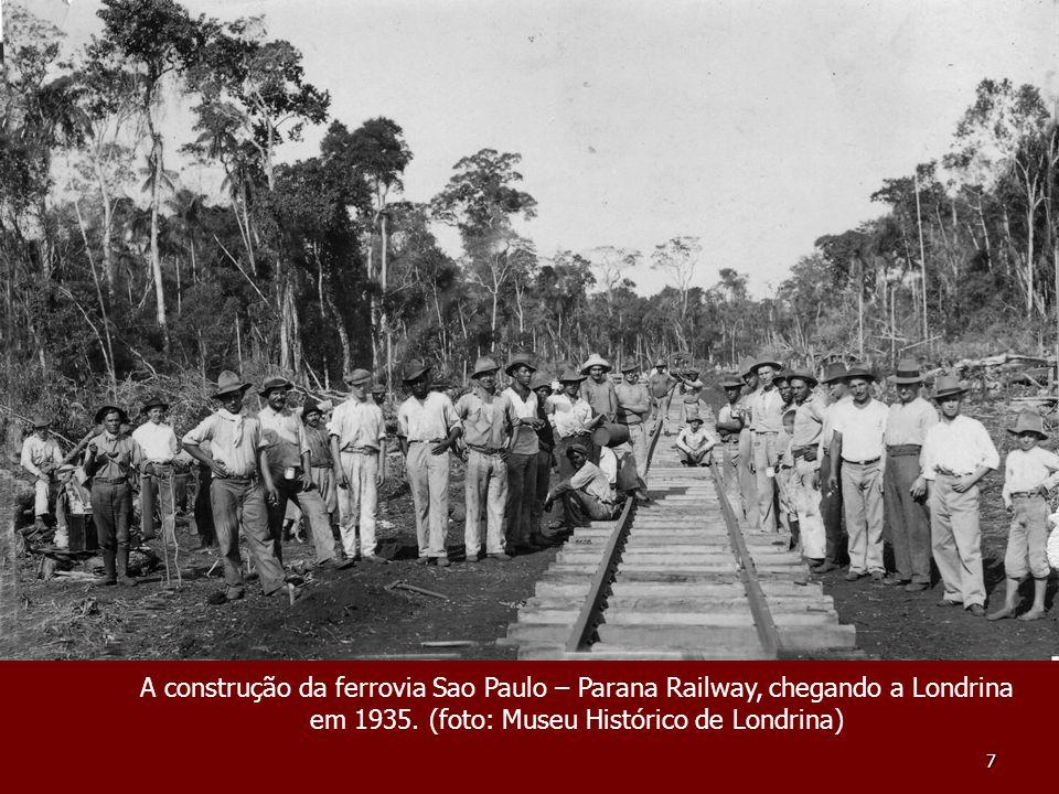 7 A construção da ferrovia Sao Paulo – Parana Railway, chegando a Londrina em 1935. (foto: Museu Histórico de Londrina)