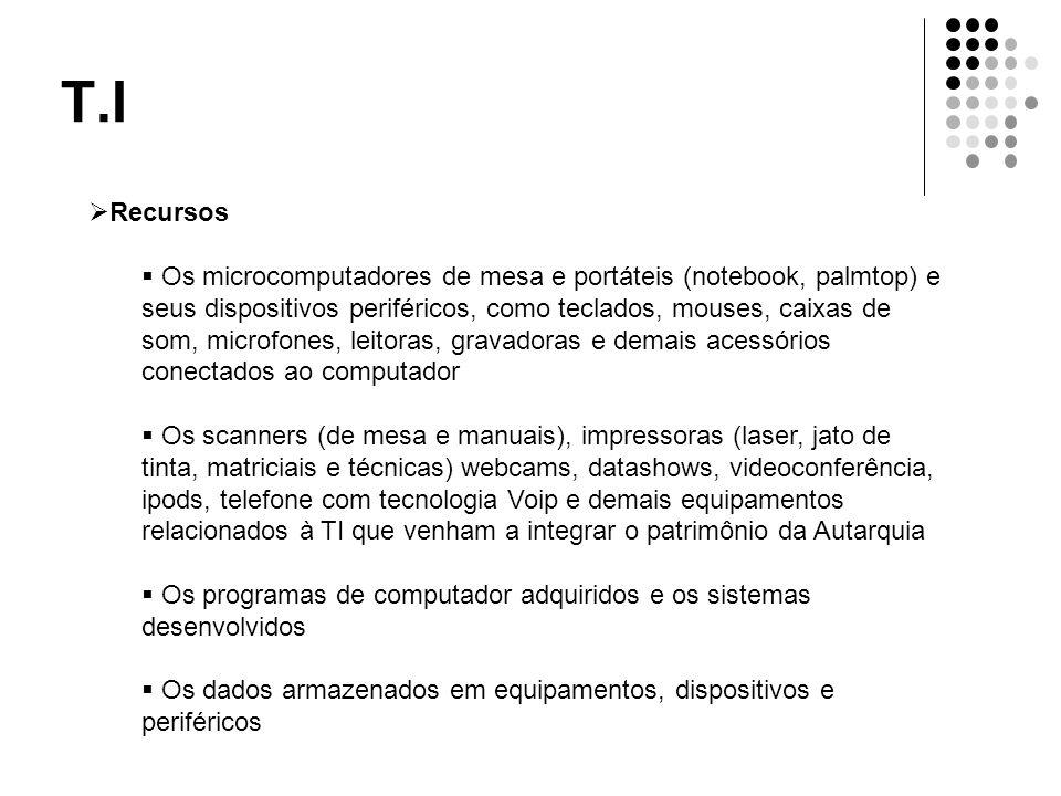 T.I  Recursos  Os microcomputadores de mesa e portáteis (notebook, palmtop) e seus dispositivos periféricos, como teclados, mouses, caixas de som, m