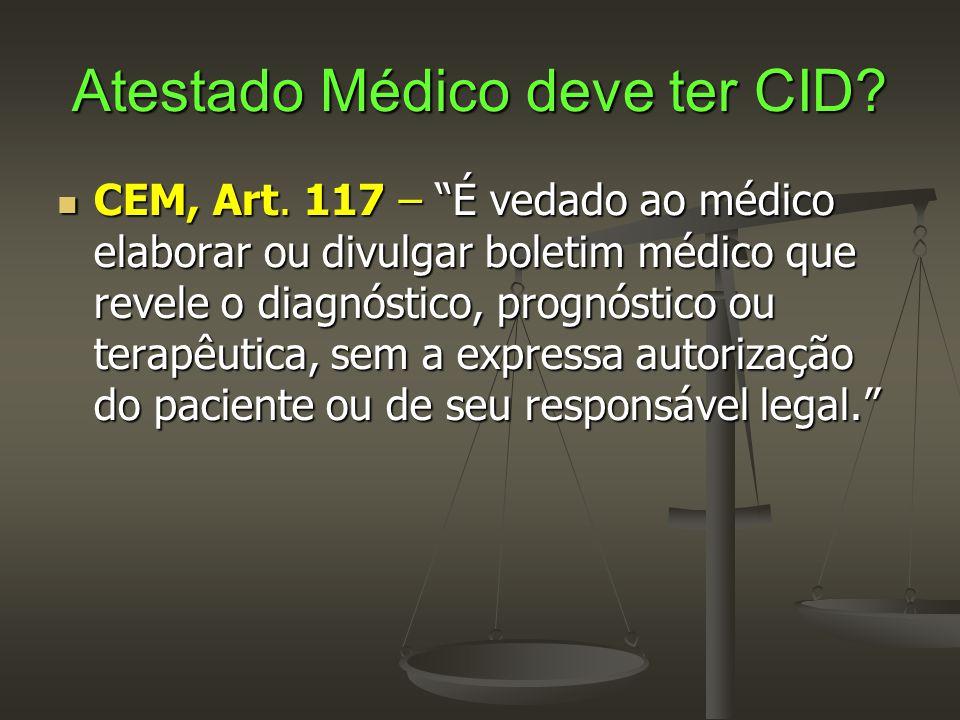 """Atestado Médico deve ter CID?  CEM, Art. 117 – """"É vedado ao médico elaborar ou divulgar boletim médico que revele o diagnóstico, prognóstico ou terap"""