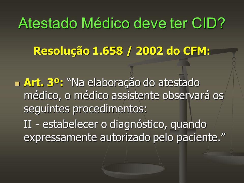 """Atestado Médico deve ter CID? Resolução 1.658 / 2002 do CFM:  Art. 3º: """"Na elaboração do atestado médico, o médico assistente observará os seguintes"""