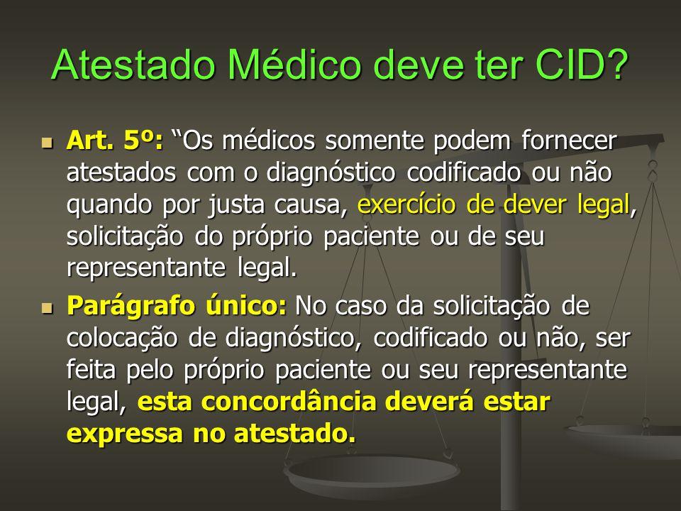 """Atestado Médico deve ter CID?  Art. 5º: """"Os médicos somente podem fornecer atestados com o diagnóstico codificado ou não quando por justa causa, exer"""
