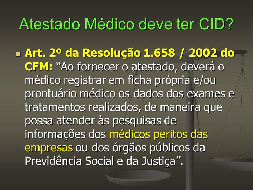 """Atestado Médico deve ter CID?  Art. 2º da Resolução 1.658 / 2002 do CFM: """"Ao fornecer o atestado, deverá o médico registrar em ficha própria e/ou pro"""