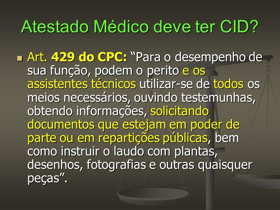 """Atestado Médico deve ter CID?  Art. 429 do CPC: """"Para o desempenho de sua função, podem o perito e os assistentes técnicos utilizar-se de todos os me"""