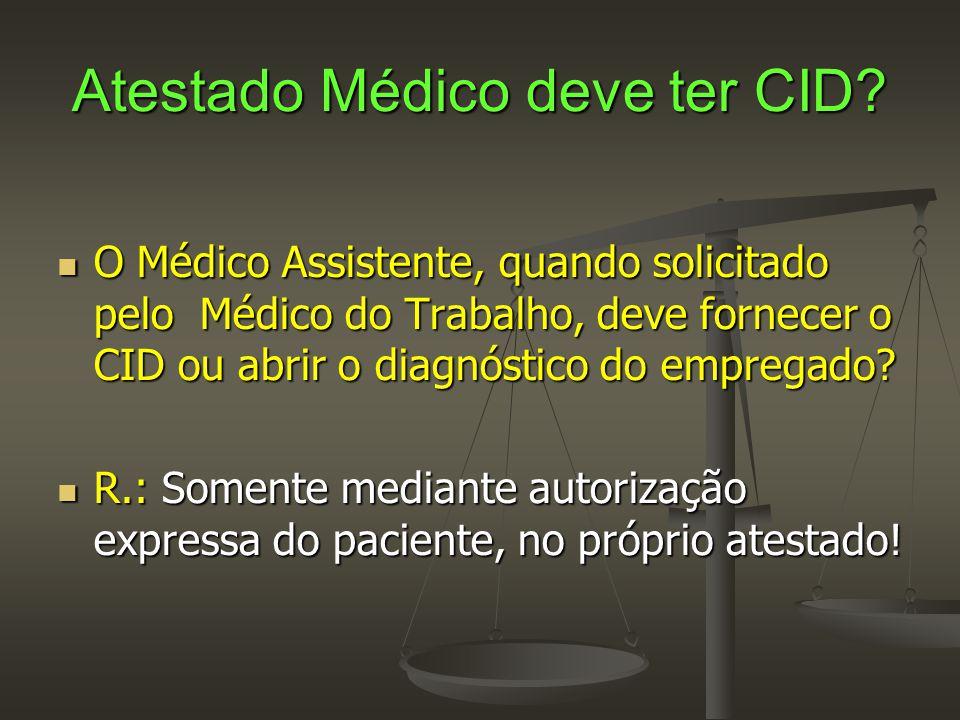 Atestado Médico deve ter CID?  O Médico Assistente, quando solicitado pelo Médico do Trabalho, deve fornecer o CID ou abrir o diagnóstico do empregad