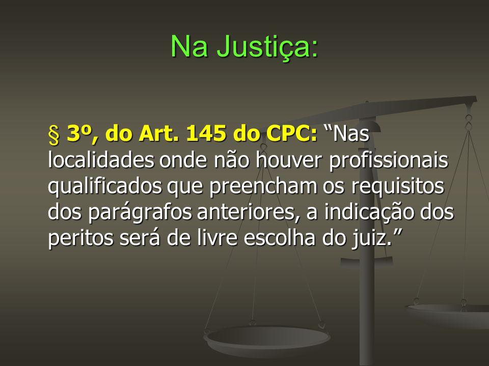 """Na Justiça: § 3º, do Art. 145 do CPC: """"Nas localidades onde não houver profissionais qualificados que preencham os requisitos dos parágrafos anteriore"""