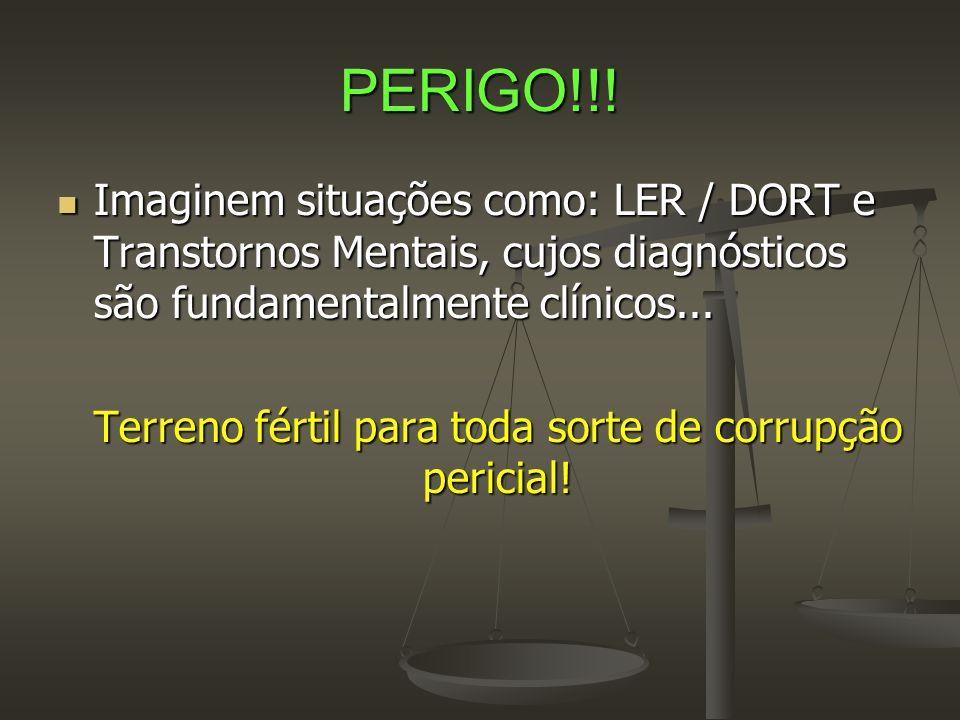 PERIGO!!!  Imaginem situações como: LER / DORT e Transtornos Mentais, cujos diagnósticos são fundamentalmente clínicos... Terreno fértil para toda so