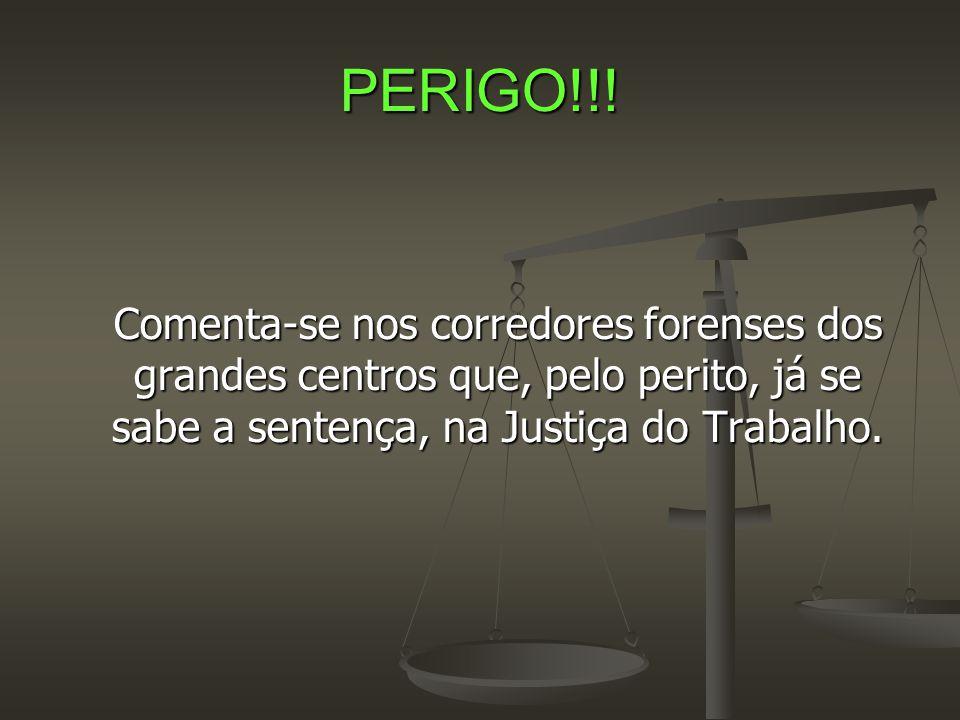 PERIGO!!! Comenta-se nos corredores forenses dos grandes centros que, pelo perito, já se sabe a sentença, na Justiça do Trabalho.