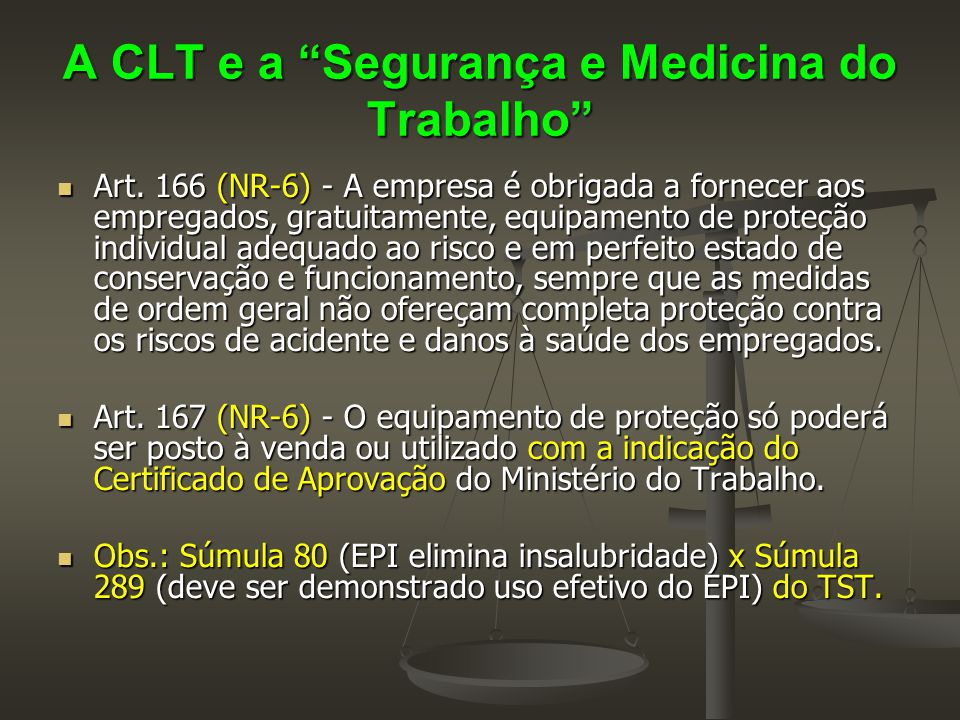 """A CLT e a """"Segurança e Medicina do Trabalho""""  Art. 166 (NR-6) - A empresa é obrigada a fornecer aos empregados, gratuitamente, equipamento de proteçã"""