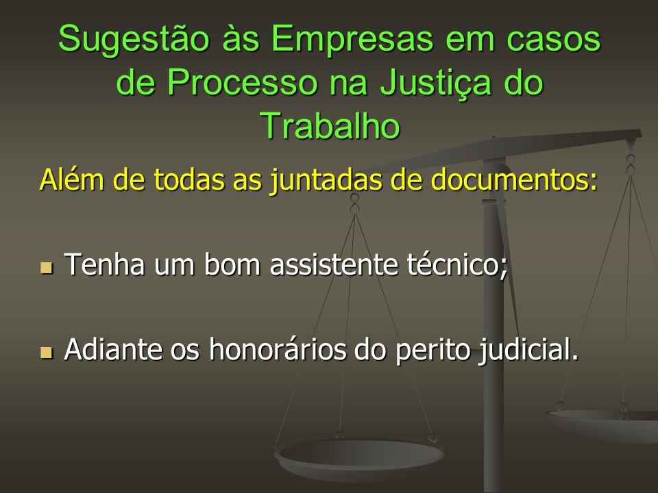 Sugestão às Empresas em casos de Processo na Justiça do Trabalho Além de todas as juntadas de documentos:  Tenha um bom assistente técnico;  Adiante