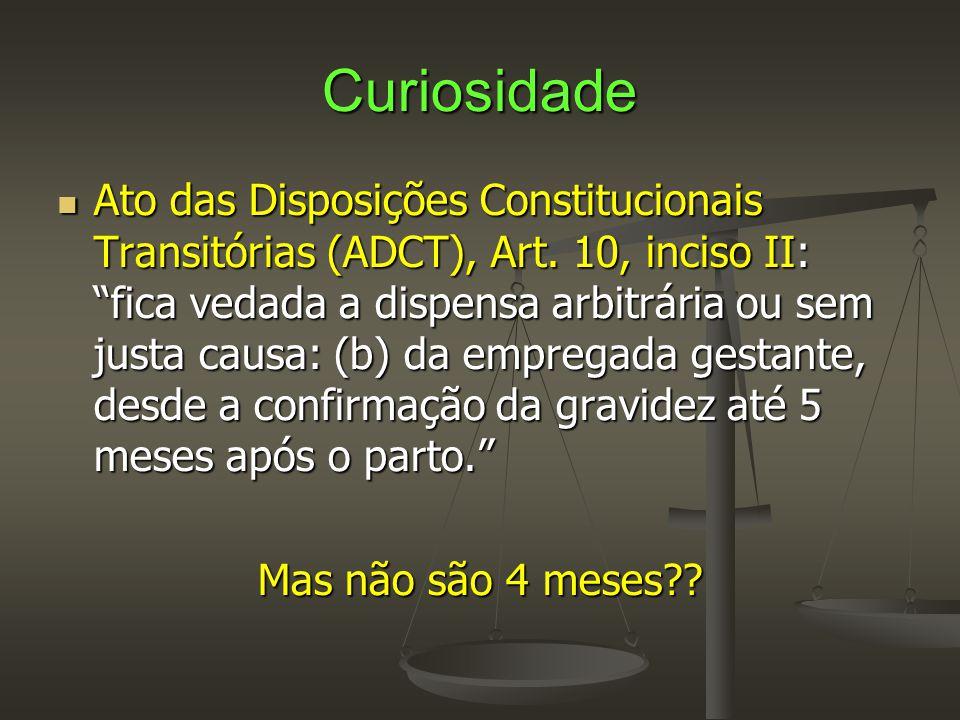 """Curiosidade  Ato das Disposições Constitucionais Transitórias (ADCT), Art. 10, inciso II: """"fica vedada a dispensa arbitrária ou sem justa causa: (b)"""