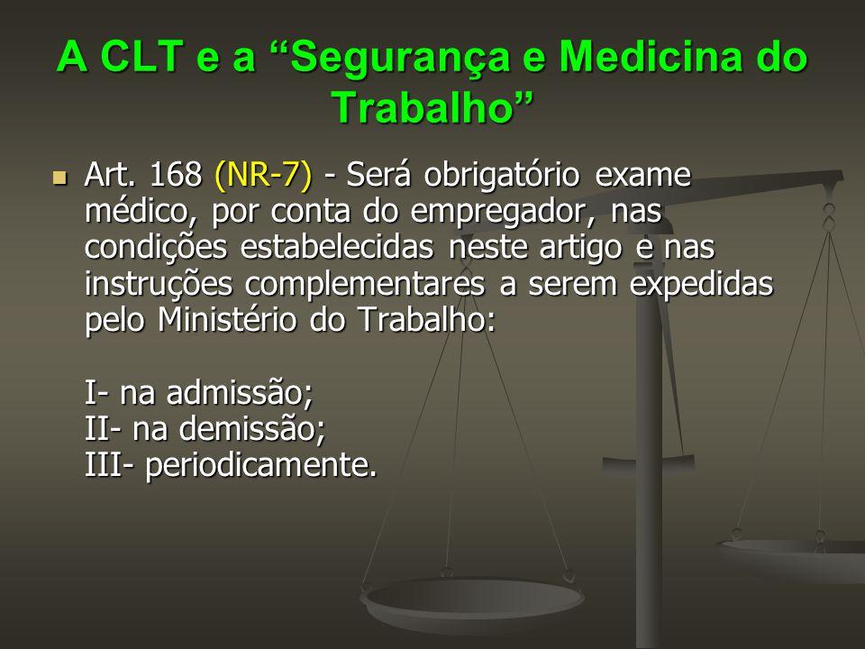 """A CLT e a """"Segurança e Medicina do Trabalho""""  Art. 168 (NR-7) - Será obrigatório exame médico, por conta do empregador, nas condições estabelecidas n"""