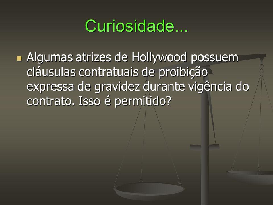 Curiosidade...  Algumas atrizes de Hollywood possuem cláusulas contratuais de proibição expressa de gravidez durante vigência do contrato. Isso é per