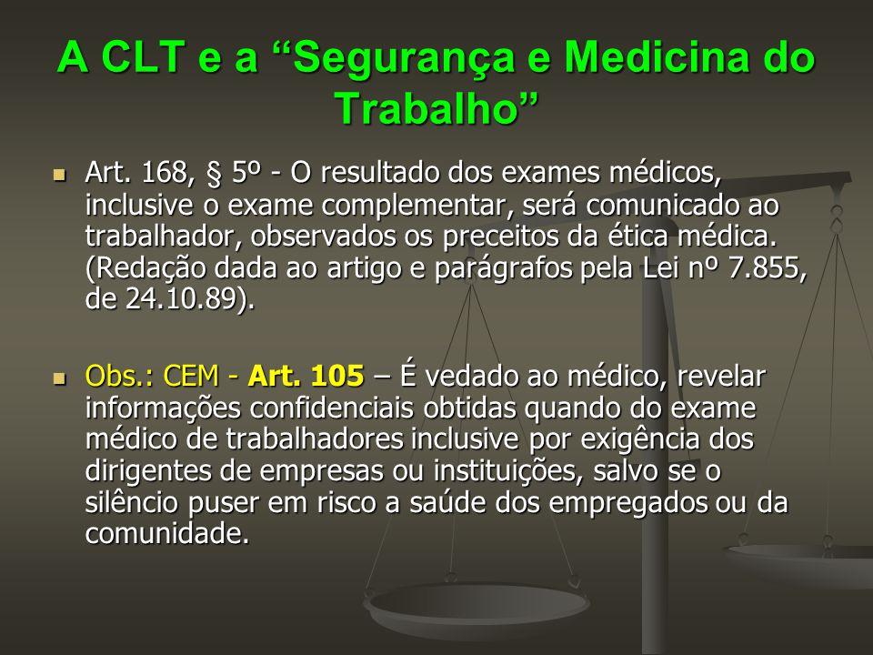 """A CLT e a """"Segurança e Medicina do Trabalho""""  Art. 168, § 5º - O resultado dos exames médicos, inclusive o exame complementar, será comunicado ao tra"""