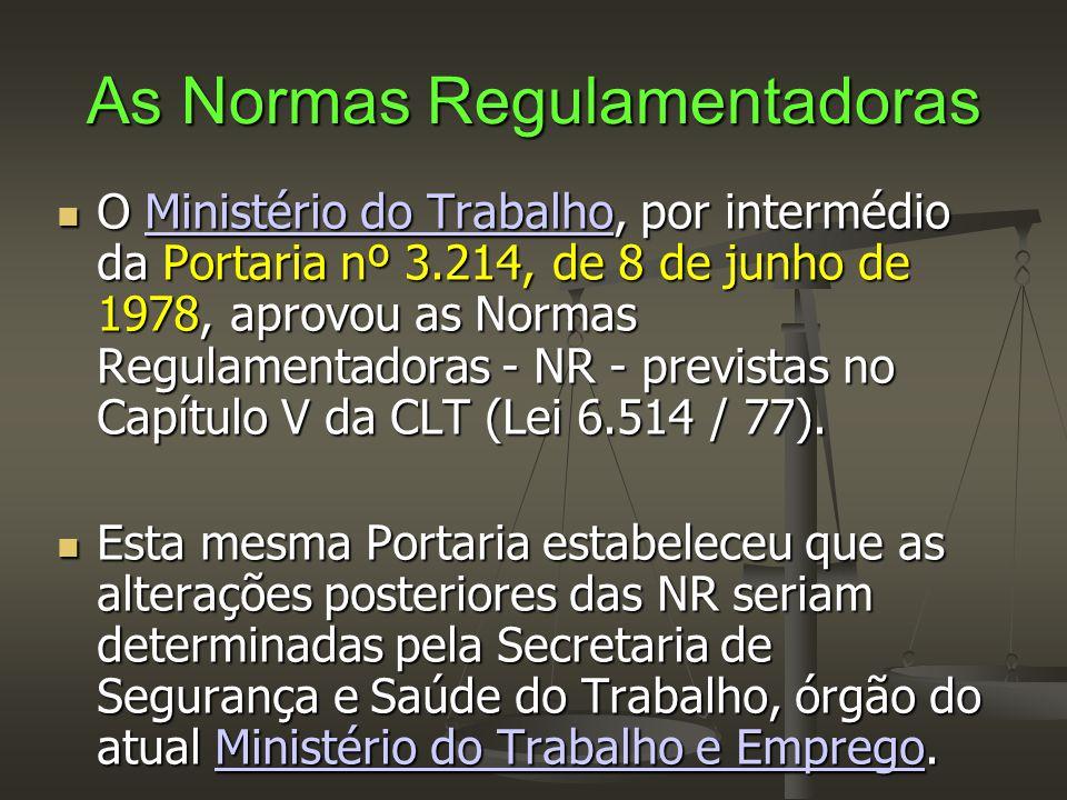 As Normas Regulamentadoras  O Ministério do Trabalho, por intermédio da Portaria nº 3.214, de 8 de junho de 1978, aprovou as Normas Regulamentadoras