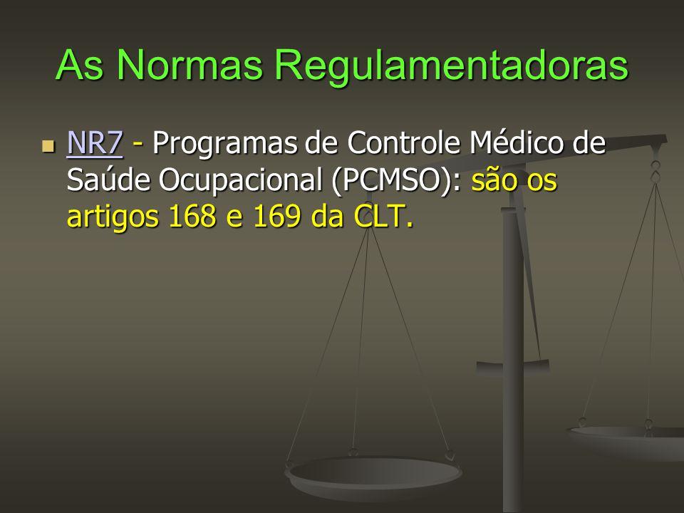 As Normas Regulamentadoras  NR7 - Programas de Controle Médico de Saúde Ocupacional (PCMSO): são os artigos 168 e 169 da CLT. NR7