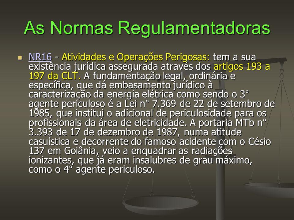 As Normas Regulamentadoras  NR16 - Atividades e Operações Perigosas: tem a sua existência jurídica assegurada através dos artigos 193 a 197 da CLT. A