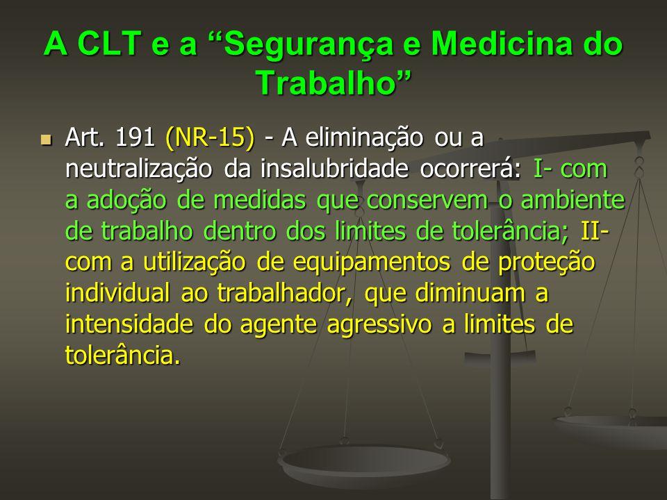 """A CLT e a """"Segurança e Medicina do Trabalho""""  Art. 191 (NR-15) - A eliminação ou a neutralização da insalubridade ocorrerá: I- com a adoção de medida"""