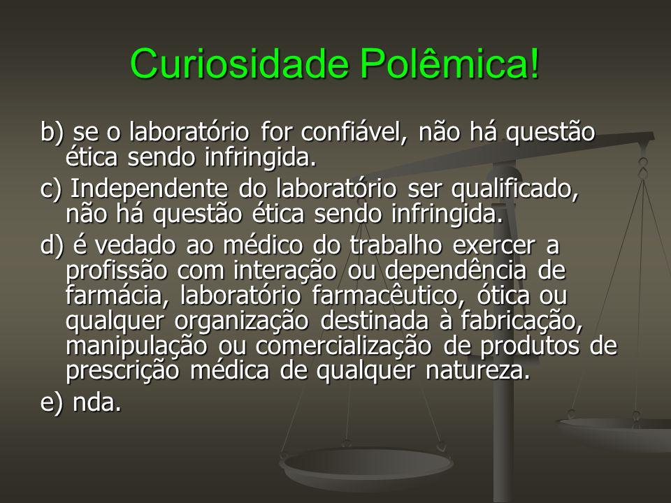 Curiosidade Polêmica! b) se o laboratório for confiável, não há questão ética sendo infringida. c) Independente do laboratório ser qualificado, não há