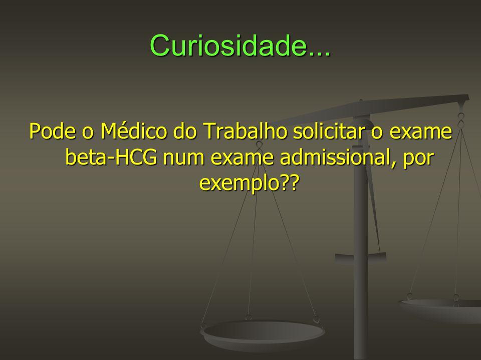 Curiosidade... Pode o Médico do Trabalho solicitar o exame beta-HCG num exame admissional, por exemplo??