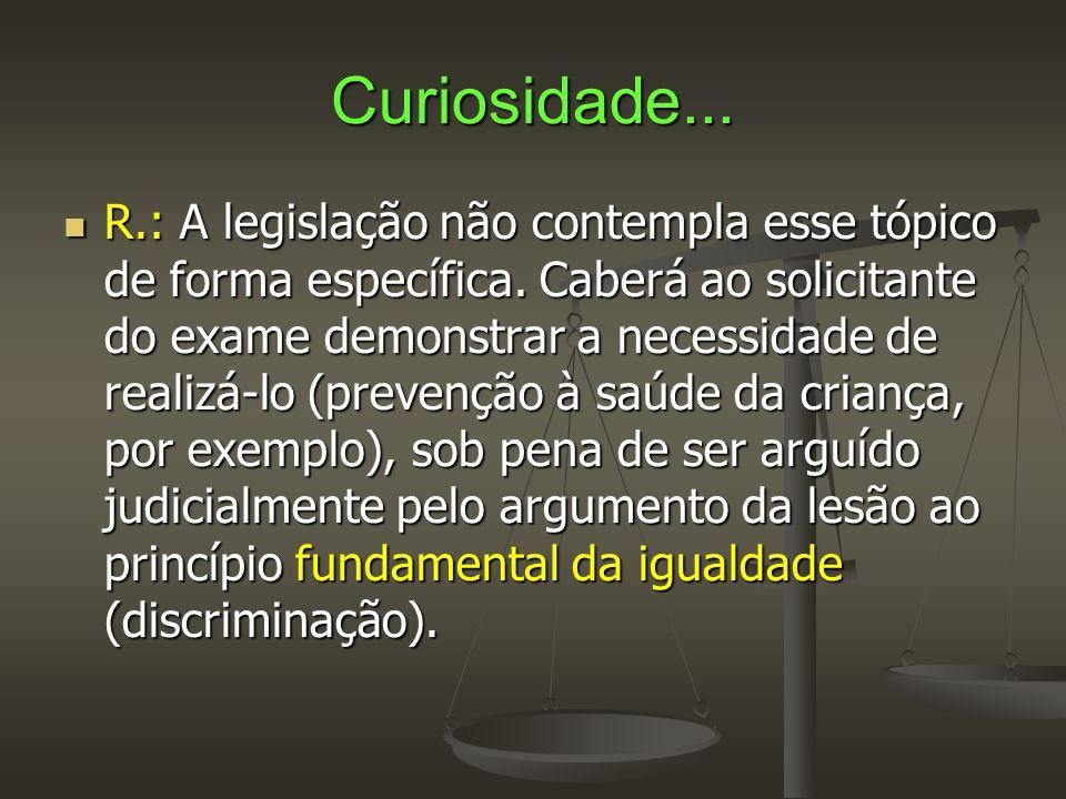 Curiosidade...  R.: A legislação não contempla esse tópico de forma específica. Caberá ao solicitante do exame demonstrar a necessidade de realizá-lo
