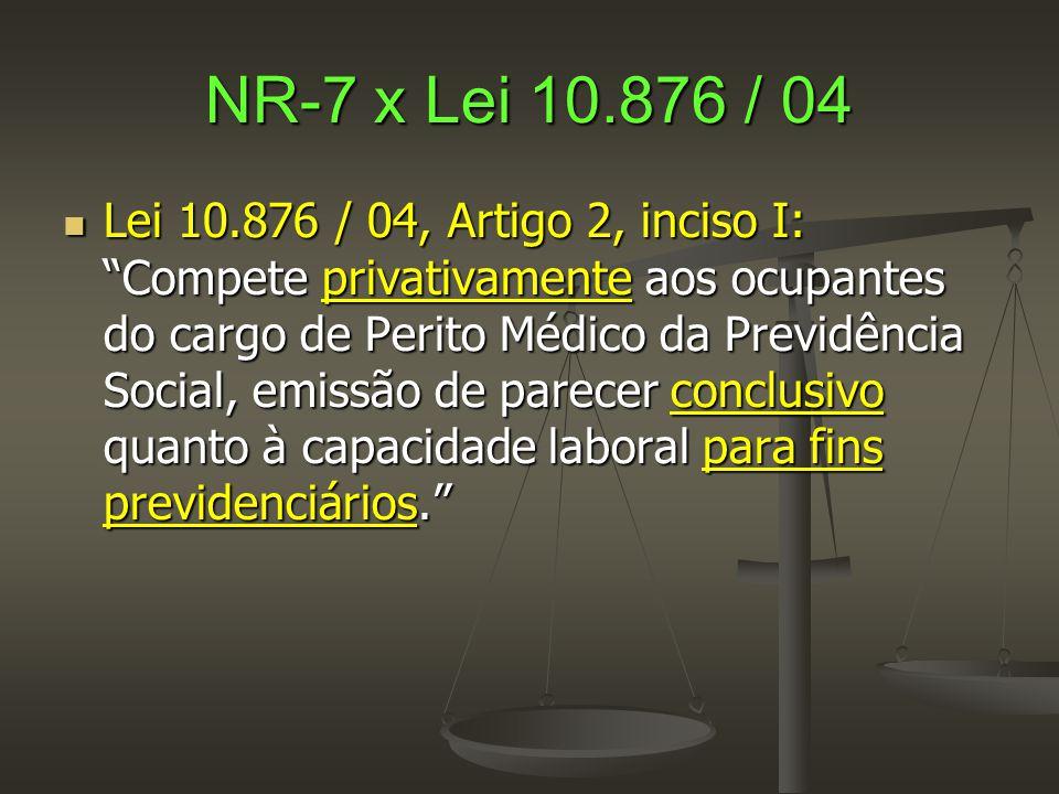 """NR-7 x Lei 10.876 / 04  Lei 10.876 / 04, Artigo 2, inciso I: """"Compete privativamente aos ocupantes do cargo de Perito Médico da Previdência Social, e"""