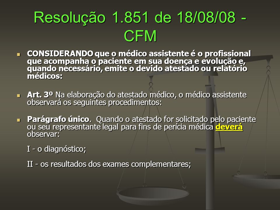 Resolução 1.851 de 18/08/08 - CFM  CONSIDERANDO que o médico assistente é o profissional que acompanha o paciente em sua doença e evolução e, quando