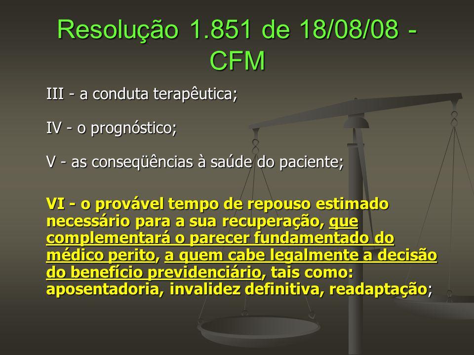Resolução 1.851 de 18/08/08 - CFM III - a conduta terapêutica; IV - o prognóstico; V - as conseqüências à saúde do paciente; VI - o provável tempo de
