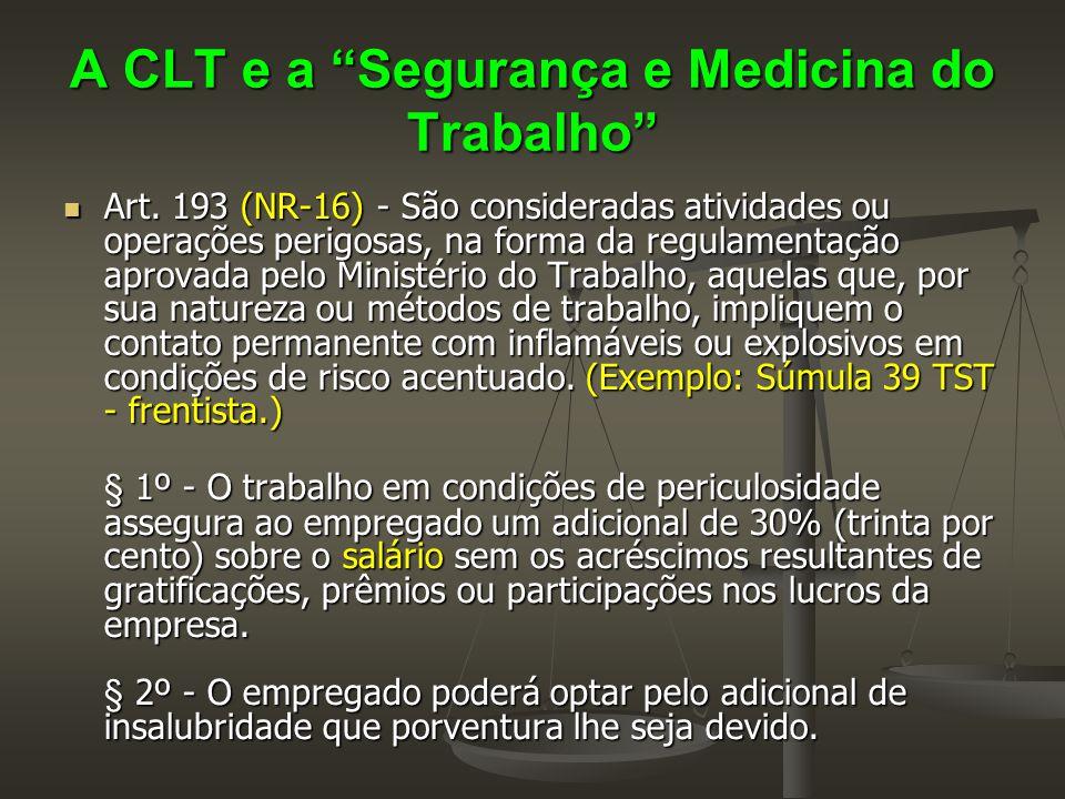 """A CLT e a """"Segurança e Medicina do Trabalho""""  Art. 193 (NR-16) - São consideradas atividades ou operações perigosas, na forma da regulamentação aprov"""