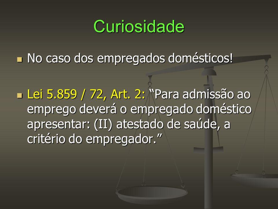 """Curiosidade  No caso dos empregados domésticos!  Lei 5.859 / 72, Art. 2: """"Para admissão ao emprego deverá o empregado doméstico apresentar: (II) ate"""