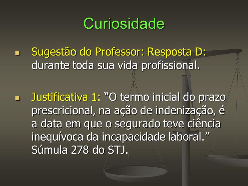 """Curiosidade  Sugestão do Professor: Resposta D: durante toda sua vida profissional.  Justificativa 1: """"O termo inicial do prazo prescricional, na aç"""