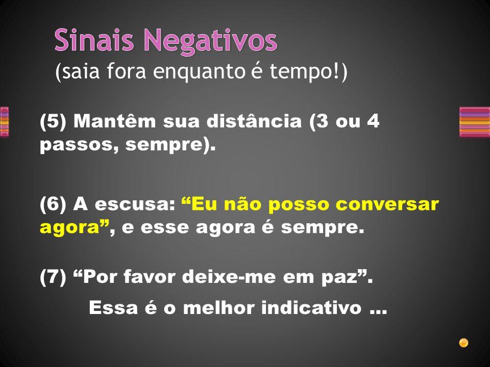 """(5) Mantêm sua distância (3 ou 4 passos, sempre). (6) A escusa: """"Eu não posso conversar agora"""", e esse agora é sempre. (7) """"Por favor deixe-me em paz"""""""