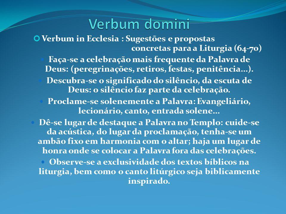 Verbum in Ecclesia : Sugestões e propostas concretas para a Liturgia (64-70)  Faça-se a celebração mais frequente da Palavra de Deus: (peregrinações,