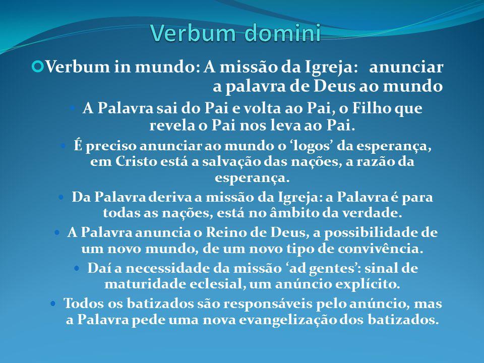 Verbum in mundo: A missão da Igreja: anunciar a palavra de Deus ao mundo  A Palavra sai do Pai e volta ao Pai, o Filho que revela o Pai nos leva ao P