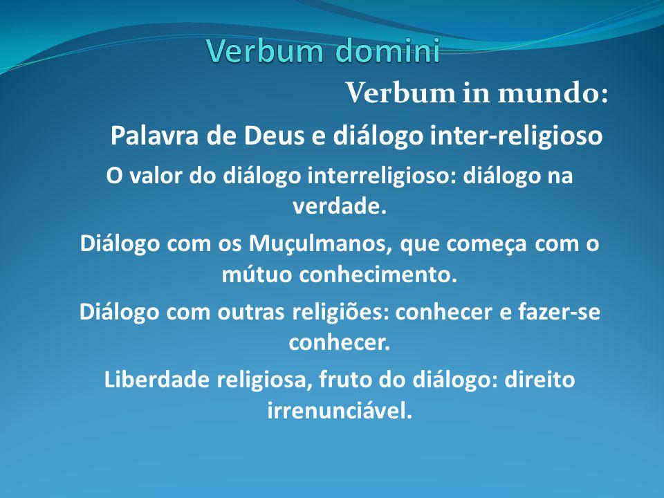 Verbum in mundo: Palavra de Deus e diálogo inter-religioso O valor do diálogo interreligioso: diálogo na verdade. Diálogo com os Muçulmanos, que começ