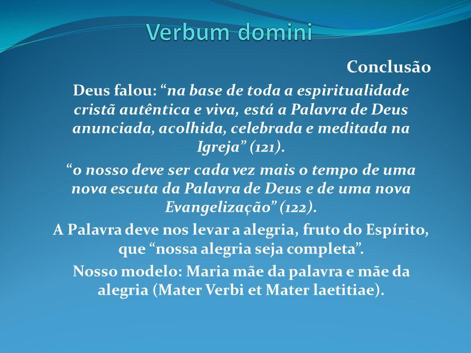 """Conclusão Deus falou: """"na base de toda a espiritualidade cristã autêntica e viva, está a Palavra de Deus anunciada, acolhida, celebrada e meditada na"""