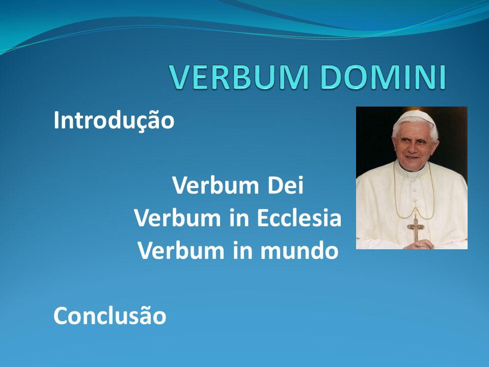 Introdução Verbum Dei Verbum in Ecclesia Verbum in mundo Conclusão