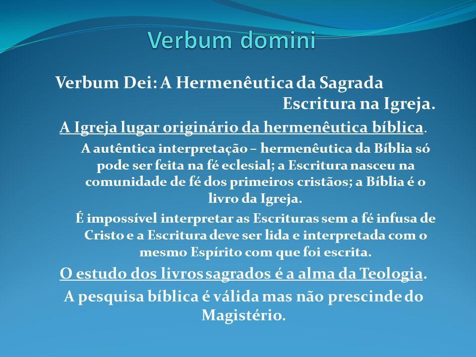 Verbum Dei: A Hermenêutica da Sagrada Escritura na Igreja. A Igreja lugar originário da hermenêutica bíblica. A autêntica interpretação – hermenêutica