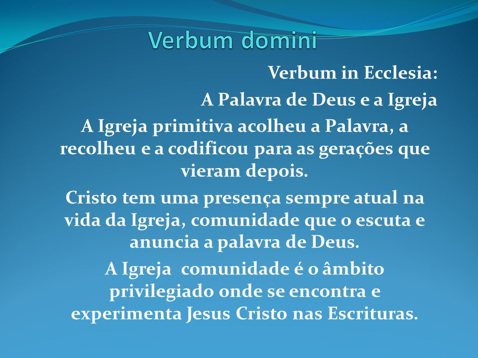 Verbum in Ecclesia: A Palavra de Deus e a Igreja A Igreja primitiva acolheu a Palavra, a recolheu e a codificou para as gerações que vieram depois. Cr