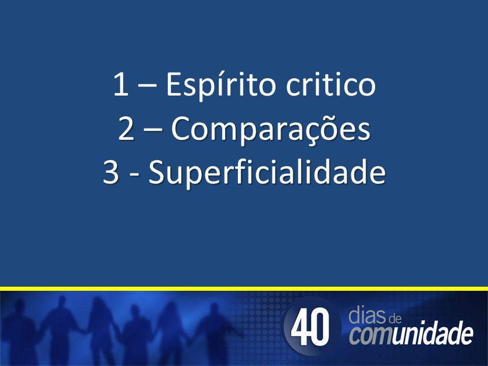 1 – Espírito critico 2 – Comparações 3 - Superficialidade