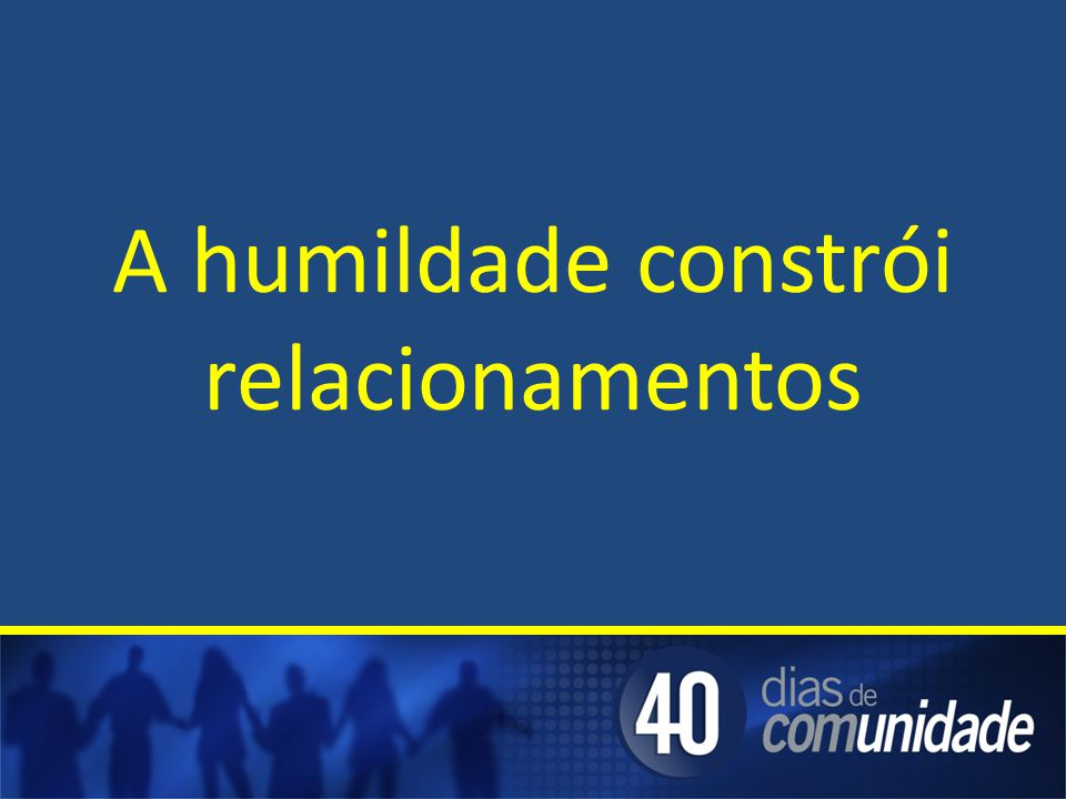 A humildade constrói relacionamentos