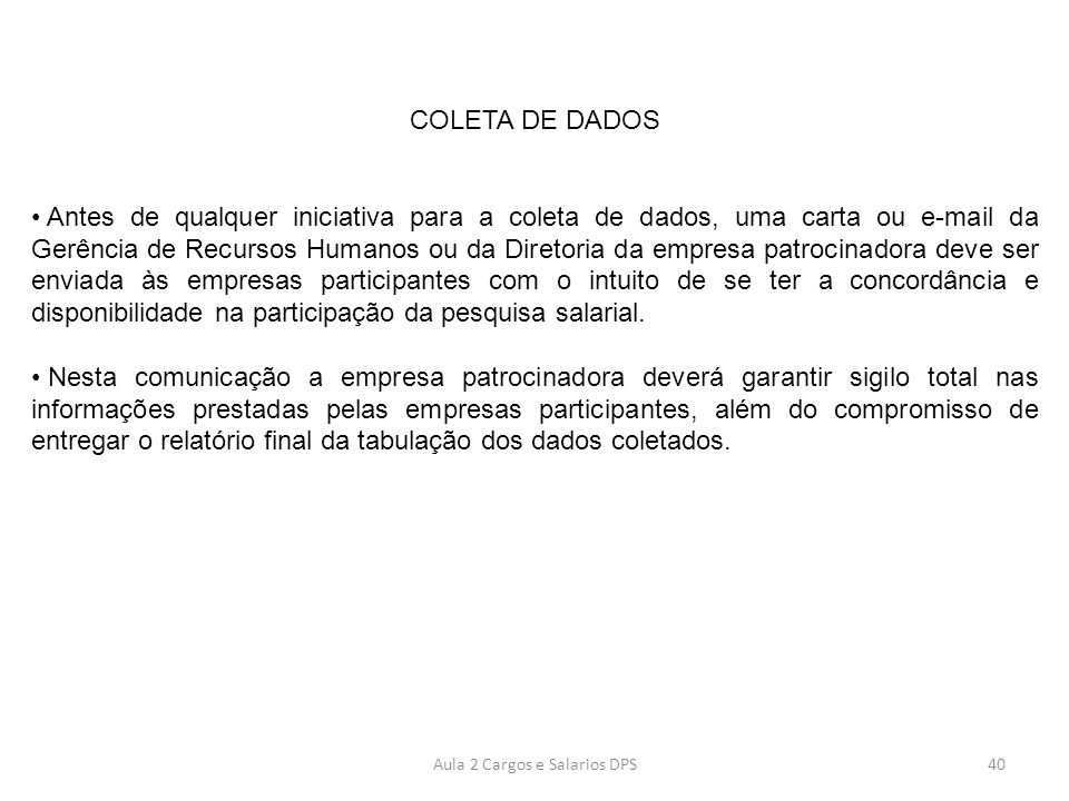COLETA DE DADOS • Antes de qualquer iniciativa para a coleta de dados, uma carta ou e-mail da Gerência de Recursos Humanos ou da Diretoria da empresa