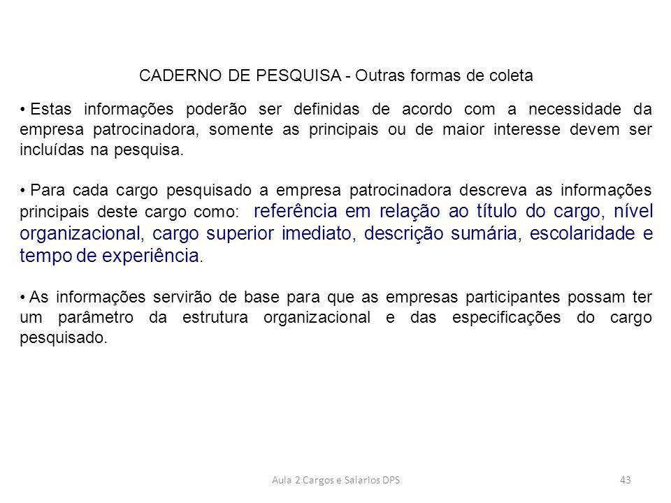 CADERNO DE PESQUISA - Outras formas de coleta • Estas informações poderão ser definidas de acordo com a necessidade da empresa patrocinadora, somente