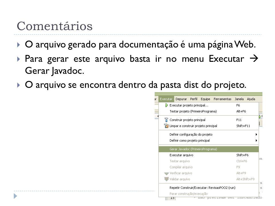 Comentários  O arquivo gerado para documentação é uma página Web.  Para gerar este arquivo basta ir no menu Executar  Gerar Javadoc.  O arquivo se