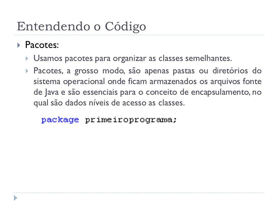 Entendendo o Código  Classe:  Classe é uma estrutura que abstrai um conjunto de objetos com características similares.
