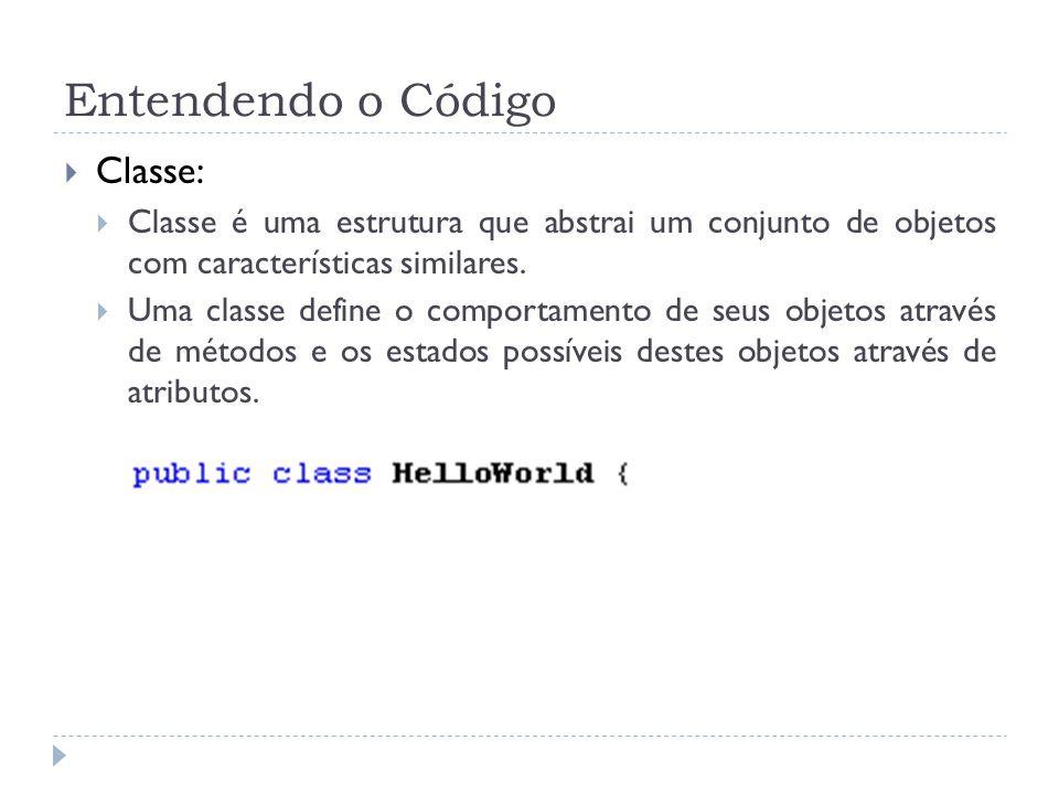 Entendendo o Código  Classe:  Classe é uma estrutura que abstrai um conjunto de objetos com características similares.  Uma classe define o comport