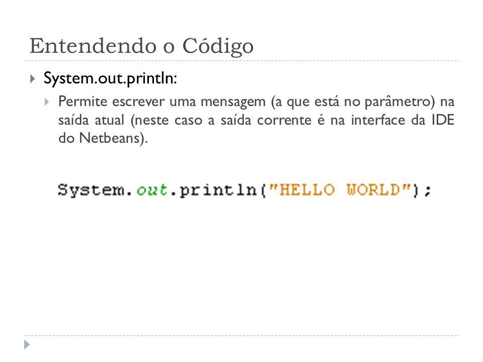 Entendendo o Código  System.out.println:  Permite escrever uma mensagem (a que está no parâmetro) na saída atual (neste caso a saída corrente é na i